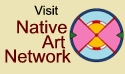 Native Art Network - Native American Art, Artists, Art Shows, Culture, History